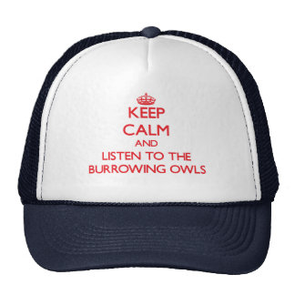 Keep calm and listen to the Burrowing Owls Trucker Hats