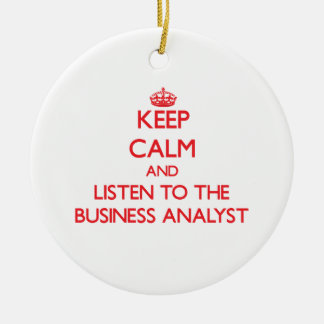 Keep Calm and Listen to the Business Analyst Christmas Ornaments