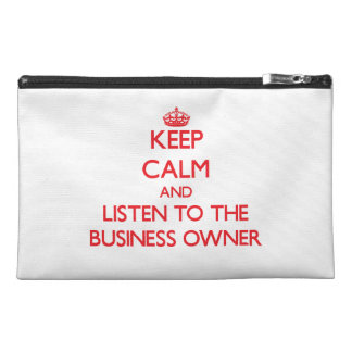 Keep Calm and Listen to the Business Owner Travel Accessory Bag