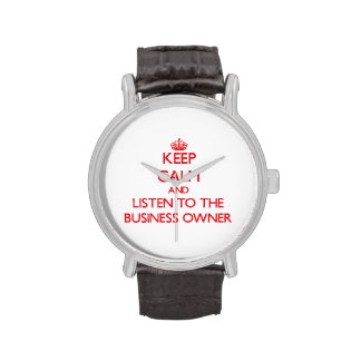 Keep Calm and Listen to the Business Owner Wrist Watches