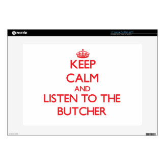 """Keep Calm and Listen to the Butcher Skins For 15"""" Laptops"""