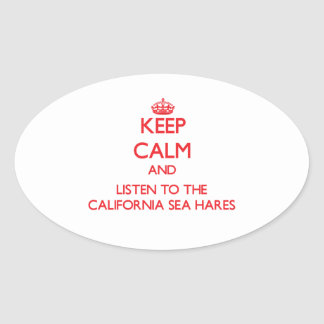 Keep calm and listen to the California Sea Hares Oval Stickers