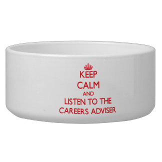Keep Calm and Listen to the Careers Adviser Dog Food Bowl