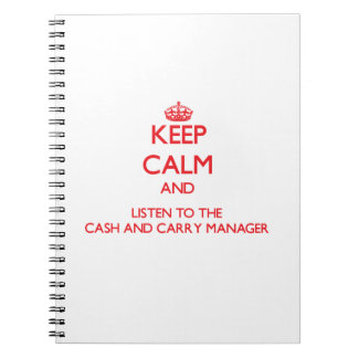 Keep Calm and Listen to the Cash And Carry Manager Note Book
