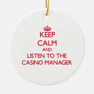 Keep Calm and Listen to the Casino Manager Ornament