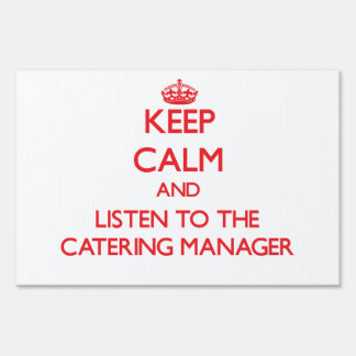 Keep Calm and Listen to the Catering Manager Lawn Sign