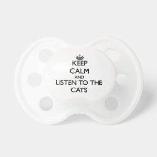 Keep calm and Listen to the Cats Baby Pacifiers