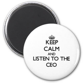 Keep Calm and Listen to the Ceo Magnet