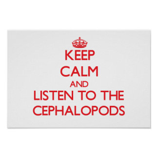 Keep calm and listen to the Cephalopods Poster