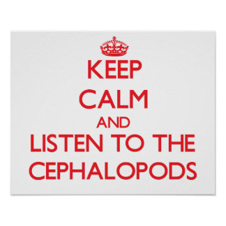 Keep calm and listen to the Cephalopods Posters