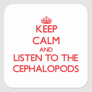 Keep calm and listen to the Cephalopods Square Stickers