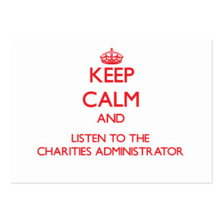 Keep Calm and Listen to the Charities Administrato Business Card