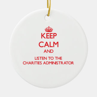 Keep Calm and Listen to the Charities Administrato Christmas Tree Ornaments