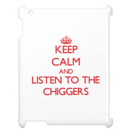 Keep calm and listen to the Chiggers iPad Cases