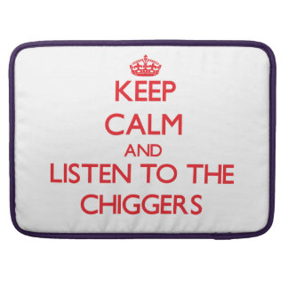 Keep calm and listen to the Chiggers Sleeve For MacBook Pro