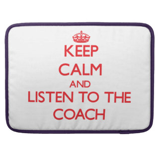 Keep Calm and Listen to the Coach Sleeves For MacBook Pro
