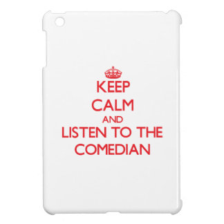 Keep Calm and Listen to the Comedian iPad Mini Case