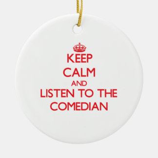 Keep Calm and Listen to the Comedian Double-Sided Ceramic Round Christmas Ornament