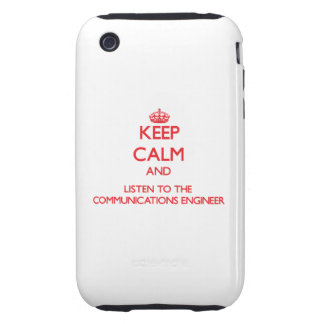 Keep Calm and Listen to the Communications Enginee iPhone 3 Tough Case