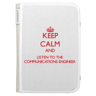 Keep Calm and Listen to the Communications Enginee Kindle 3 Cases