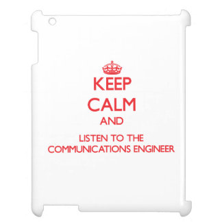 Keep Calm and Listen to the Communications Enginee iPad Cover
