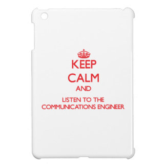 Keep Calm and Listen to the Communications Enginee Case For The iPad Mini