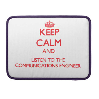 Keep Calm and Listen to the Communications Enginee MacBook Pro Sleeve