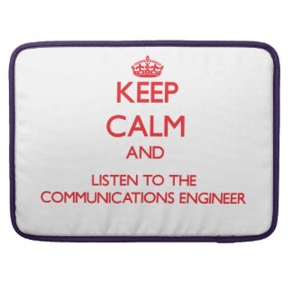 Keep Calm and Listen to the Communications Enginee Sleeve For MacBooks