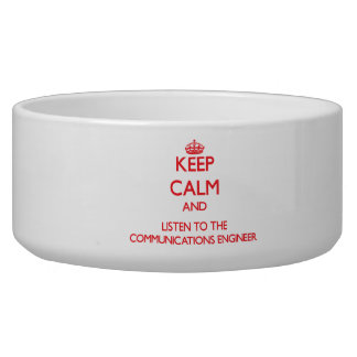 Keep Calm and Listen to the Communications Enginee Dog Water Bowls