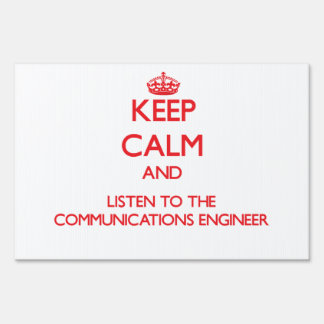 Keep Calm and Listen to the Communications Enginee Yard Signs