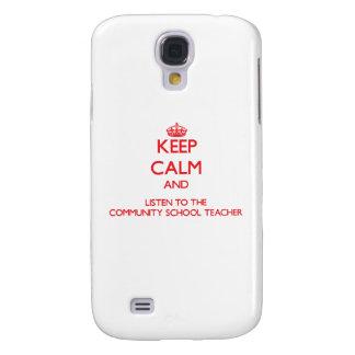 Keep Calm and Listen to the Community School Teach Samsung Galaxy S4 Case
