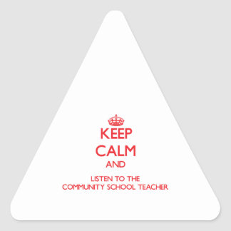 Keep Calm and Listen to the Community School Teach Triangle Stickers