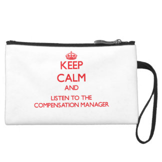 Keep Calm and Listen to the Compensation Manager Wristlet Purses