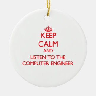 Keep Calm and Listen to the Computer Engineer Christmas Tree Ornaments