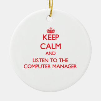 Keep Calm and Listen to the Computer Manager Christmas Ornament