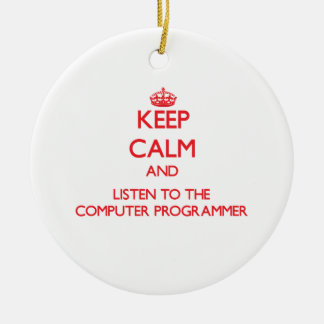 Keep Calm and Listen to the Computer Programmer Ornament