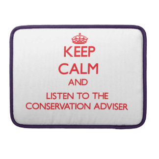 Keep Calm and Listen to the Conservation Adviser MacBook Pro Sleeves
