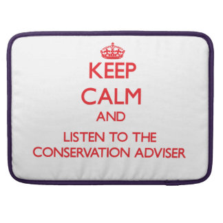 Keep Calm and Listen to the Conservation Adviser Sleeve For MacBooks