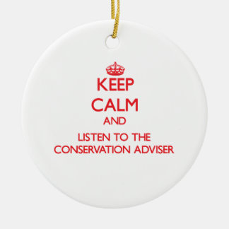 Keep Calm and Listen to the Conservation Adviser Ornaments