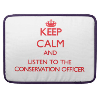 Keep Calm and Listen to the Conservation Officer MacBook Pro Sleeve