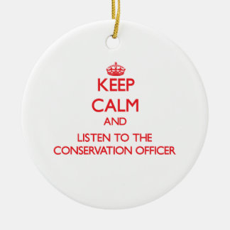 Keep Calm and Listen to the Conservation Officer Ornament