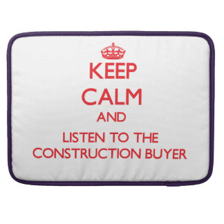 Keep Calm and Listen to the Construction Buyer MacBook Pro Sleeves