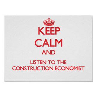 Keep Calm and Listen to the Construction Economist Posters