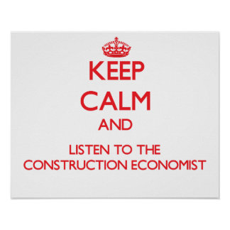 Keep Calm and Listen to the Construction Economist Poster