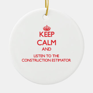 Keep Calm and Listen to the Construction Estimator Christmas Ornaments