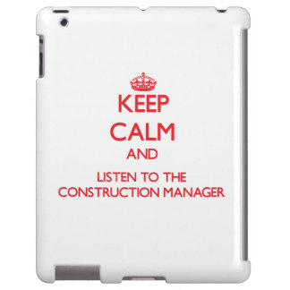Keep Calm and Listen to the Construction Manager
