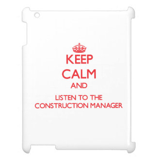 Keep Calm and Listen to the Construction Manager iPad Cover