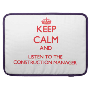 Keep Calm and Listen to the Construction Manager MacBook Pro Sleeves