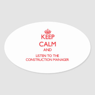 Keep Calm and Listen to the Construction Manager Oval Sticker