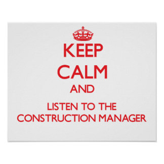 Keep Calm and Listen to the Construction Manager Print